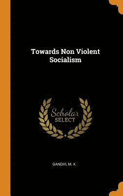 Towards Non Violent Socialism 1