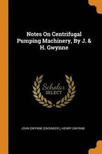 bokomslag Notes on Centrifugal Pumping Machinery, by J. &; H. Gwynne