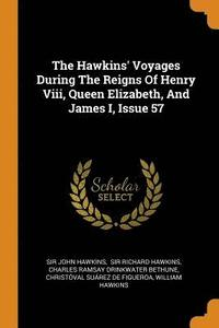 bokomslag The Hawkins' Voyages During the Reigns of Henry VIII, Queen Elizabeth, and James I, Issue 57