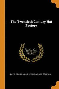 bokomslag The Twentieth Century Hat Factory