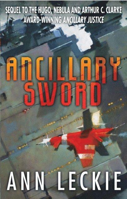 Ancillary Sword: SEQUEL TO THE HUGO, NEBULA AND ARTHUR C. CLARKE AWARD-WINNING ANCILLARY JUSTICE 1
