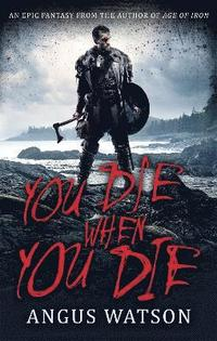 bokomslag You die when you die - an epic fantasy from the author of age of iron