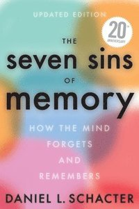 bokomslag The Seven Sins of Memory Updated Edition: How the Mind Forgets and Remembers