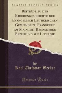 bokomslag Beitr ge Zu Der Kirchengeschichte Der Evangelisch Lutherischen Gemeinde Zu Frankfurt Am Main, Mit Besonderer Beziehung Auf Liturgie (Classic Reprint)