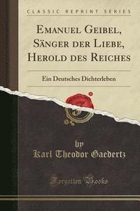 bokomslag Emanuel Geibel, S nger Der Liebe, Herold Des Reiches