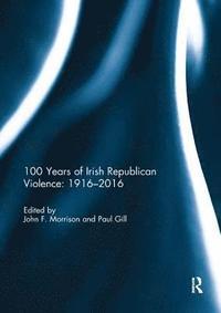bokomslag 100 Years of Irish Republican Violence: 1916-2016