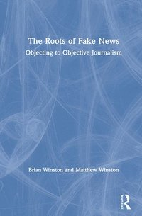 bokomslag The Roots of Fake News