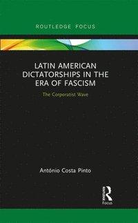 bokomslag Latin American Dictatorships in the Era of Fascism