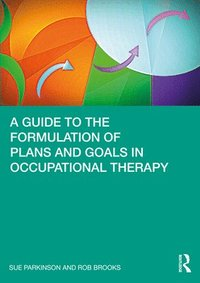 bokomslag A Guide to the Formulation of Plans and Goals in Occupational Therapy