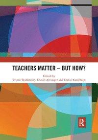 bokomslag Teachers Matter - But How?