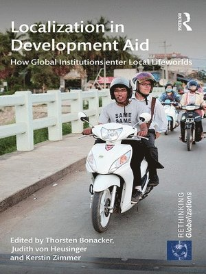 bokomslag Localization in Development Aid: How Global Institutions enter Local Lifeworlds