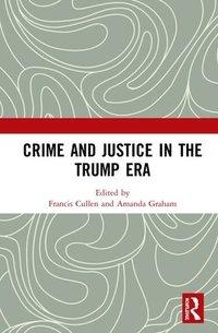 bokomslag Crime and Justice in the Trump Era