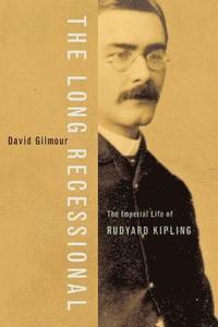bokomslag The Long Recessional: The Imperial Life of Rudyard Kipling
