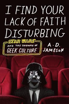 bokomslag I Find Your Lack of Faith Disturbing: Star Wars and the Triumph of Geek Culture