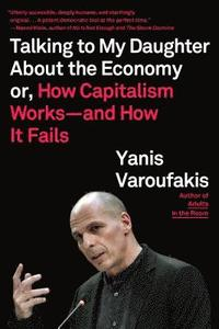 bokomslag Talking to My Daughter about the Economy: Or, How Capitalism Works--And How It Fails