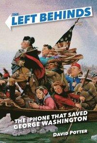 bokomslag The Left Behinds: The iPhone That Saved George Washington