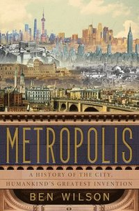 bokomslag Metropolis: A History of the City, Humankind's Greatest Invention