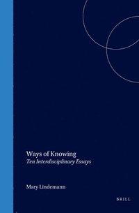 bokomslag Ways of Knowing: Ten Interdisciplinary Essays