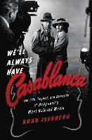 bokomslag We'll Always Have Casablanca: The Life, Legend, and Afterlife of Hollywoods Most Beloved Movie