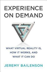 bokomslag Experience on Demand: What Virtual Reality Is, How It Works, and What It Can Do