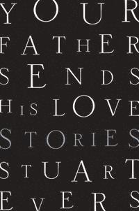 Your Father Sends His Love - Stories 1