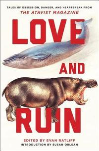 bokomslag Love and Ruin: Tales of Obsession, Danger, and Heartbreak from the Atavist Magazine