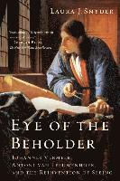 bokomslag Eye of the Beholder: Johannes Vermeer, Antoni Van Leeuwenhoek, and the Reinvention of Seeing