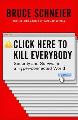 bokomslag Click Here to Kill Everybody: Security and Survival in a Hyper-connected World