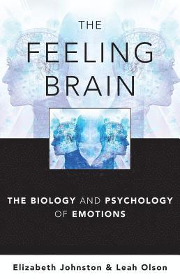 bokomslag The Feeling Brain: The Biology and Psychology of Emotions