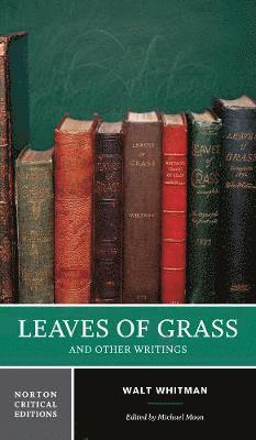 Leaves of Grass and Other Writings: Authoritative Texts, Other Poetry and Prose, Criticism 1