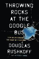 bokomslag Throwing Rocks at the Google Bus: How Growth Became the Enemy of Prosperity