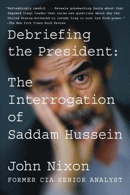 bokomslag Debriefing the President: The Interrogation of Saddam Hussein