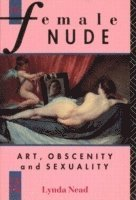 bokomslag The Female Nude: Art, Obscenity and Sexuality