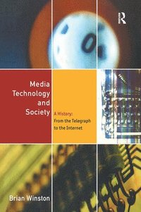 bokomslag Media Technology and Society: A History from the Printing Press to the Superhighway