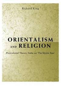 bokomslag Orientalism and Religion: Post-Colonial Theory, India and the Mystic East