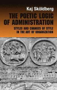 bokomslag The Poetic Logic of Administration