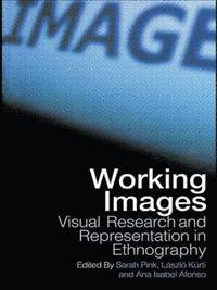 bokomslag Working Images: Visual Research and Representation in Ethnography