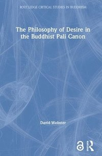 bokomslag The Philosophy of Desire in the Buddhist Pali Canon