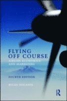 bokomslag Flying Off Course: Airline Economics and Marketing