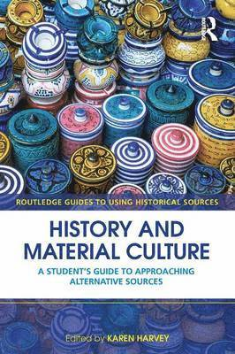 bokomslag History and Material Culture: A Student's Guide to Approaching Alternative Sources