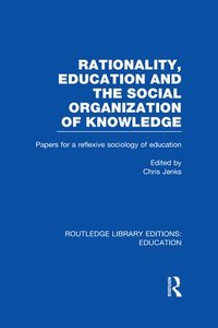 bokomslag Rationality, Education and the Social Organization of Knowledege