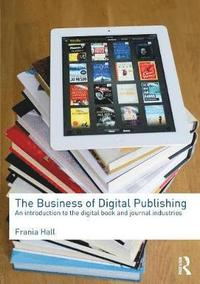 bokomslag The Business of Digital Publishing: An Introduction to the Digital Book and Journal Industries