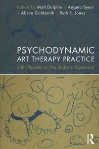 bokomslag Psychodynamic Art Therapy Practice with People on the Autistic Spectrum