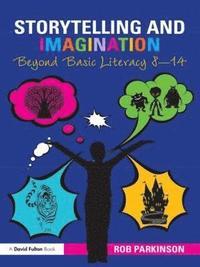 bokomslag Storytelling and Imagination: Beyond Basic Literacy 8-14