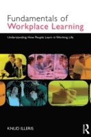 bokomslag The Fundamentals of Workplace Learning: Understanding How People Learn in Working Life