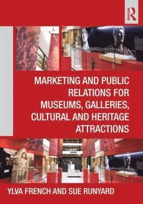 bokomslag Marketing and Public Relations for Museums, Galleries, Cultural and Heritage Attractions