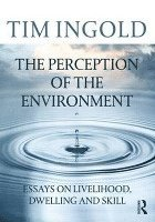 bokomslag Perception of the environment - essays on livelihood, dwelling and skill