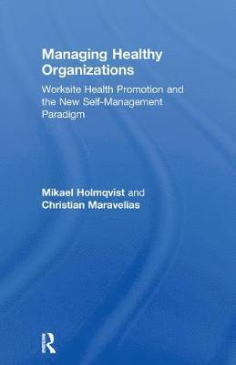 bokomslag Managing Healthy Organizations: Worksite Health Promotion and the New Self-Management Paradigm