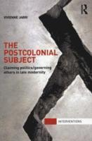 bokomslag The Postcolonial Subject: Claiming Politics/Governing Others in Late Modernity