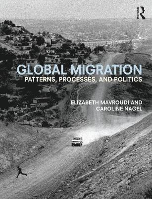 bokomslag Global Migration: Patterns, processes, and politics